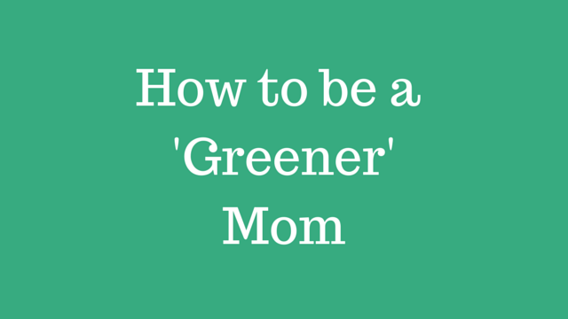 How to be a 'Greener' Mom-3
