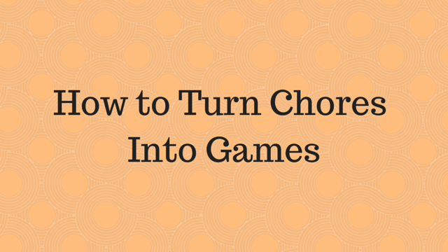 How to Turn Chores Into games