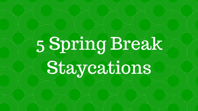 5 Spring BreakStaycations-2