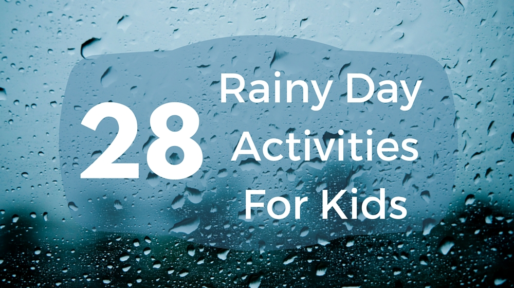 28 Rainy Day Activites for Kids - feature