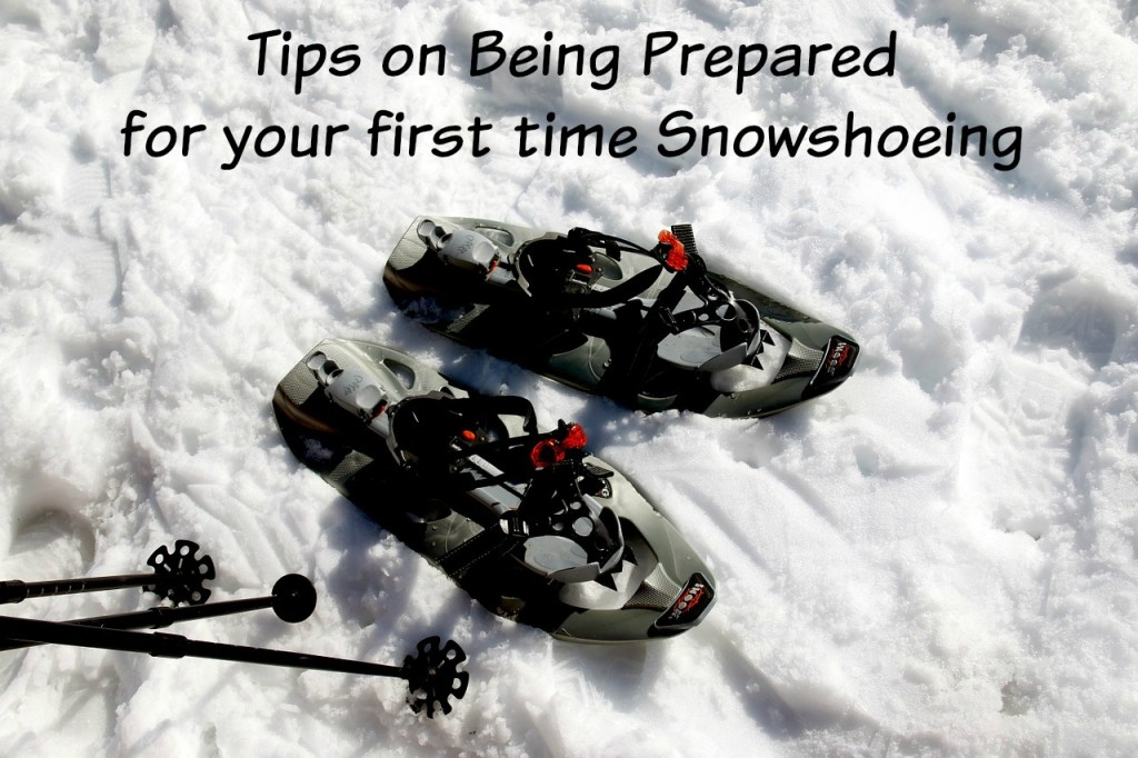 tips on Being Prepared for your first time snow shoeing