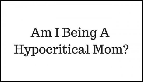 Am-I-Being-A-Hypocritical-Mom