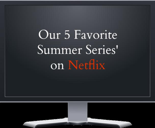 Netflix - favorite summer series