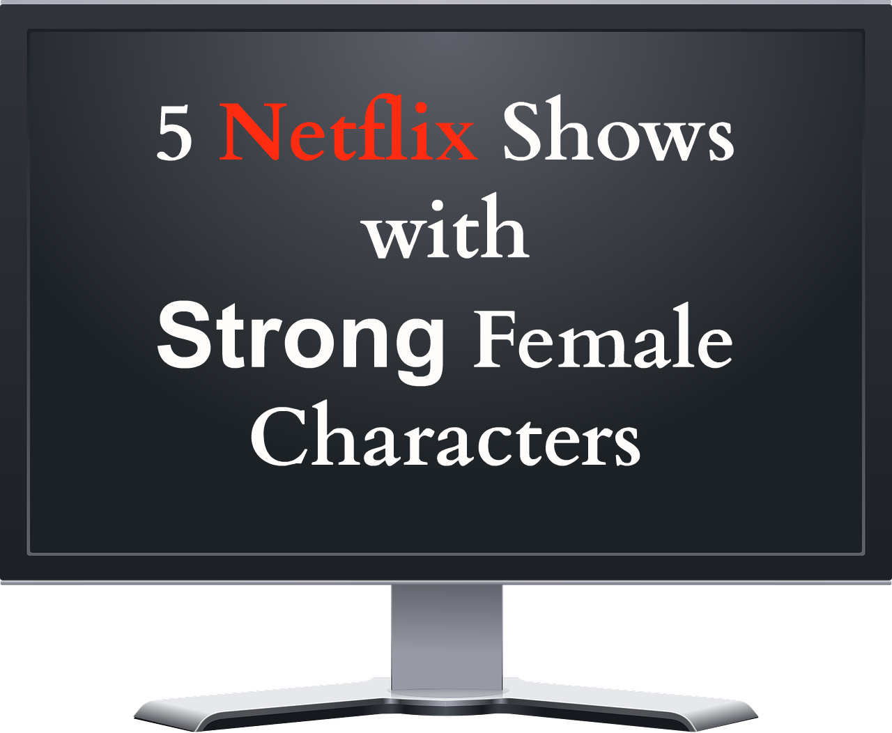 5 Netflix shows with strong female characters
